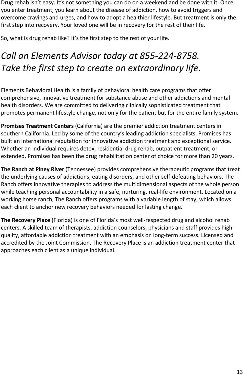 But treatment is only the first step into recovery. Your loved one will be in recovery for the rest of their life. So, what is drug rehab like? It s the first step to the rest of your life.