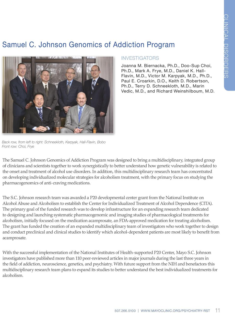 Johnson Genomics of Addiction Program was designed to bring a multidisciplinary, integrated group of clinicians and scientists together to work synergistically to better understand how genetic