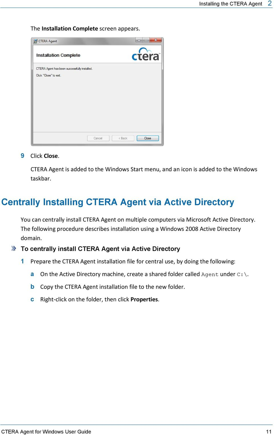 The following procedure describes installation using a Windows 2008 Active Directory domain.