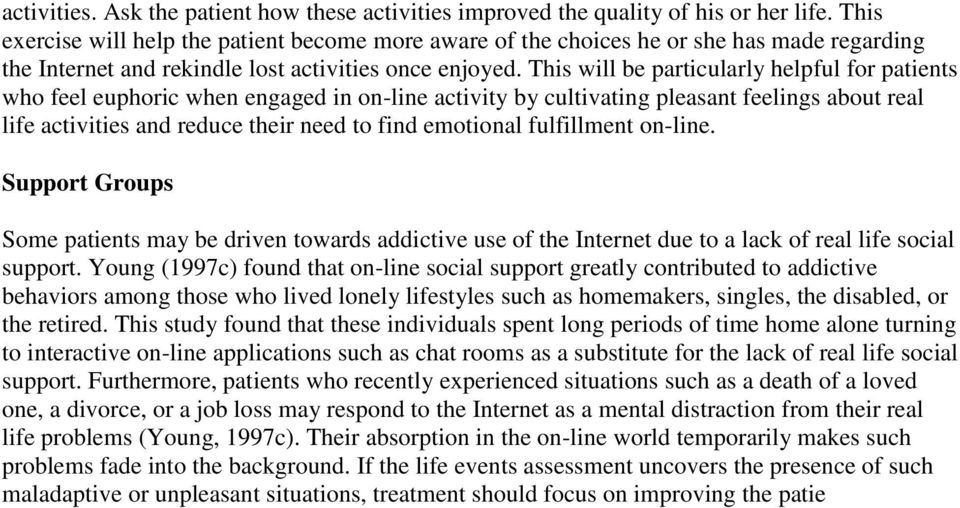 This will be particularly helpful for patients who feel euphoric when engaged in on-line activity by cultivating pleasant feelings about real life activities and reduce their need to find emotional