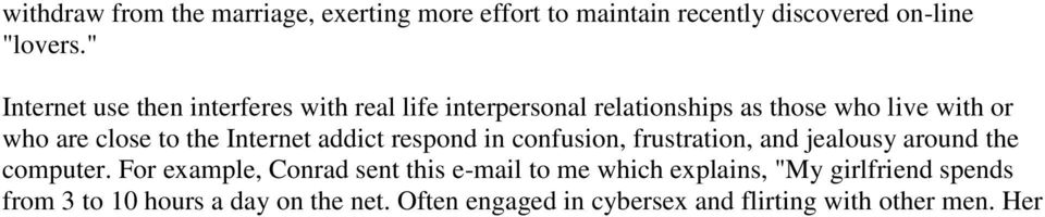 "computer. For example, Conrad sent this e-mail to me which explains, ""My girlfriend spends from 3 to 10 hours a day on the net. Often engaged in cybersex and flirting with other men."
