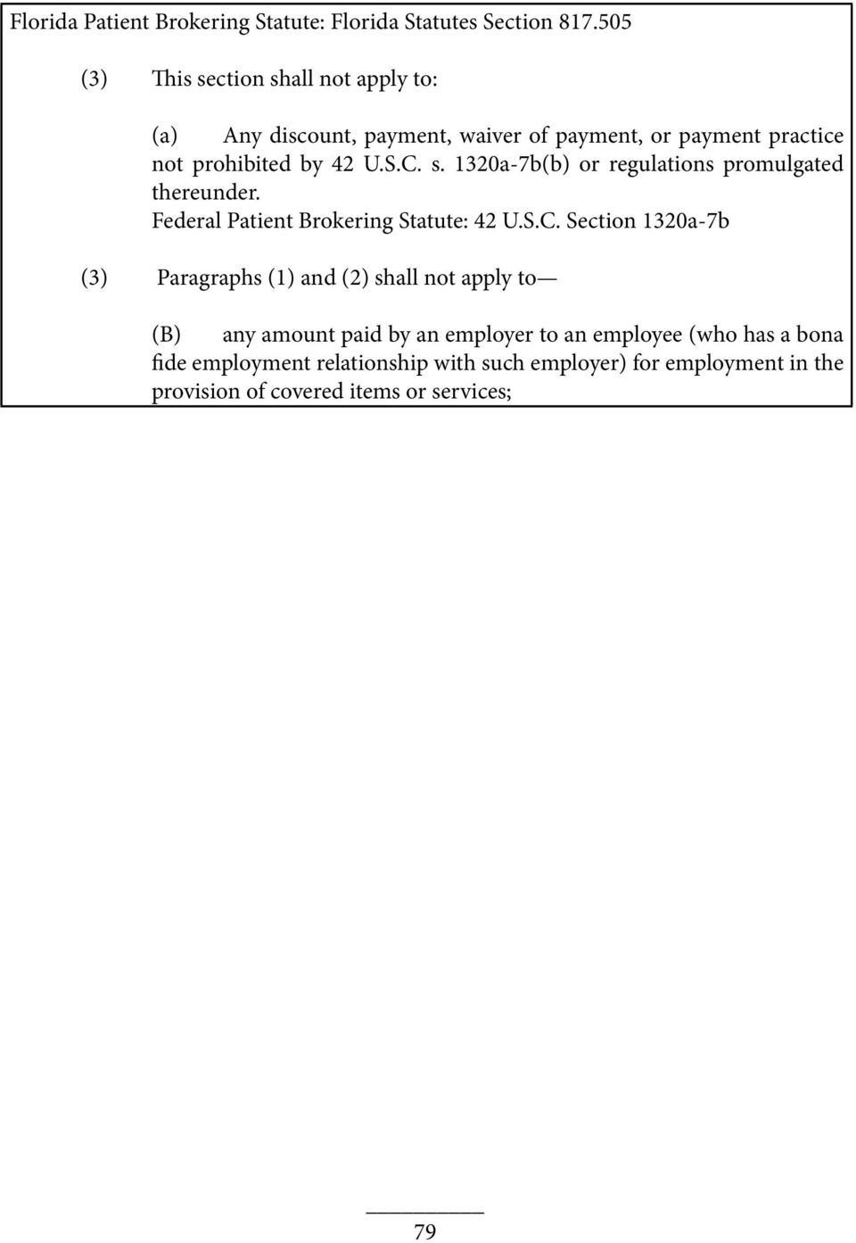 s. 1320a-7b(b) or regulations promulgated thereunder. Federal Patient Brokering Statute: 42 U.S.C.