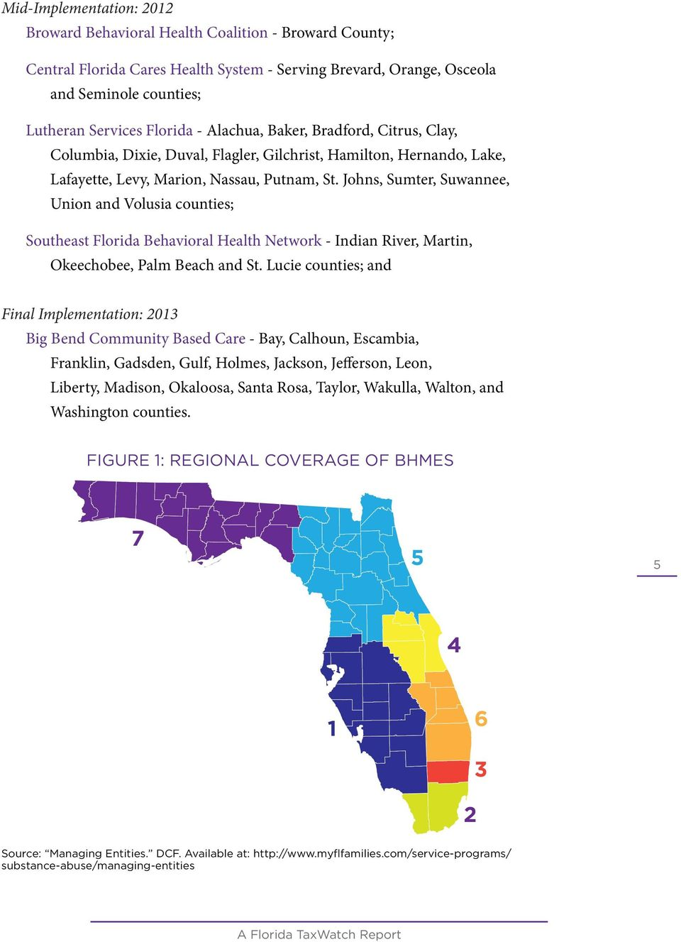 Johns, Sumter, Suwannee, Union and Volusia counties; Southeast Florida Behavioral Health Network - Indian River, Martin, Okeechobee, Palm Beach and St.