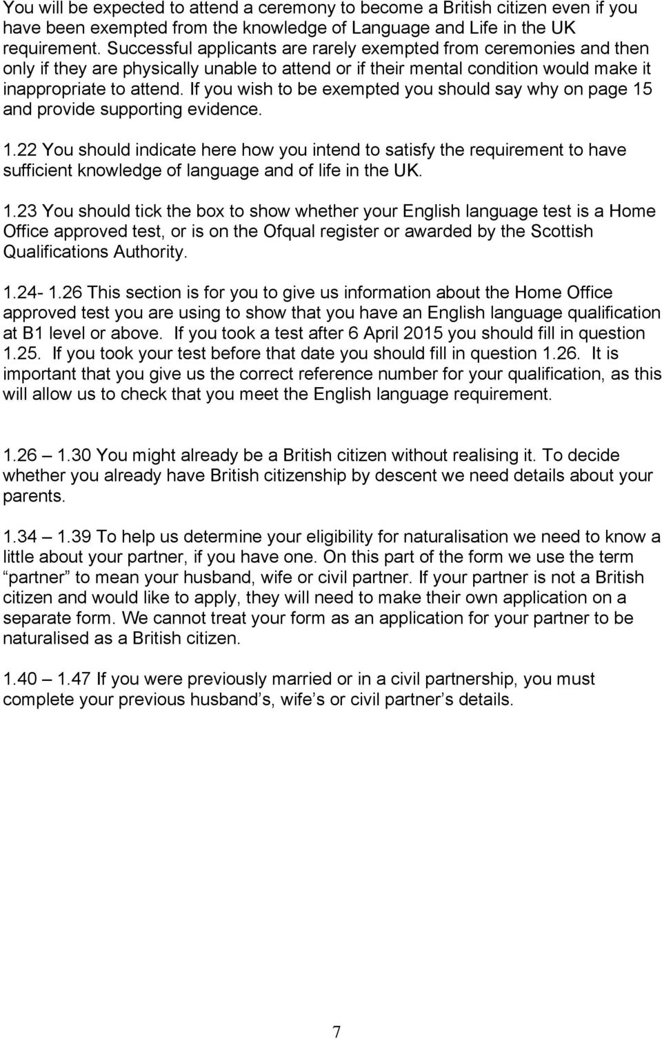 If you wish to be exempted you should say why on page 15 and provide supporting evidence. 1.22 You should indicate here how you intend to satisfy the requirement to have sufficient knowledge of language and of life in the UK.