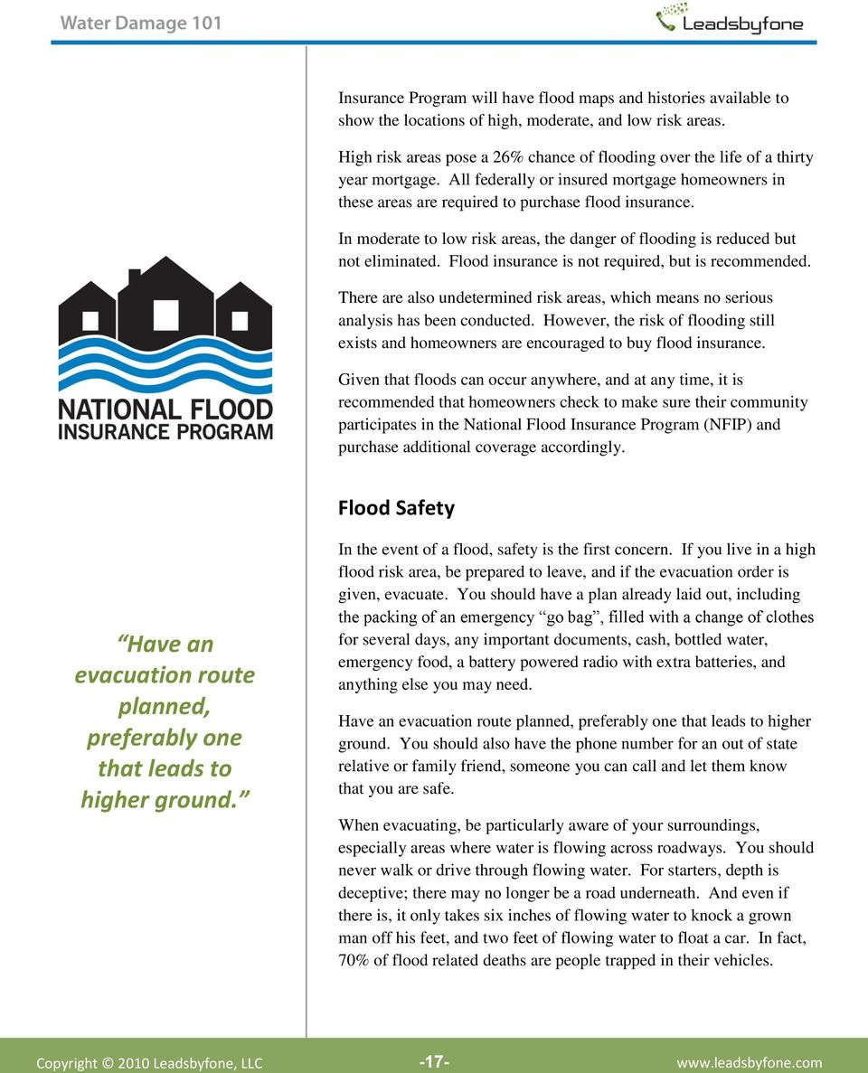 In moderate to low risk areas, the danger of flooding is reduced but not eliminated. Flood insurance is not required, but is recommended.