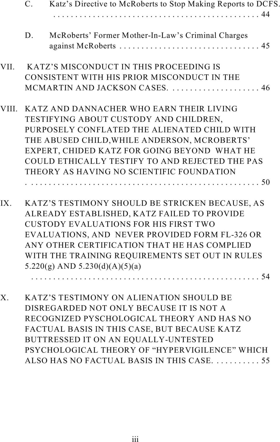 KATZ AND DANNACHER WHO EARN THEIR LIVING TESTIFYING ABOUT CUSTODY AND CHILDREN, PURPOSELY CONFLATED THE ALIENATED CHILD WITH THE ABUSED CHILD,WHILE ANDERSON, MCROBERTS EXPERT, CHIDED KATZ FOR GOING