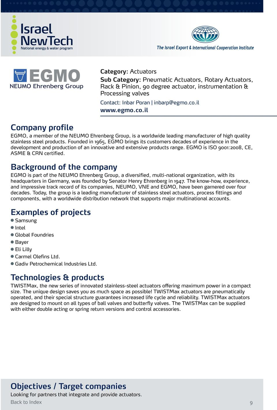 EGMO is part of the NEUMO Ehrenberg Group, a diversified, multi-national organization, with its headquarters in Germany, was founded by Senator Henry Ehrenberg in 1947.
