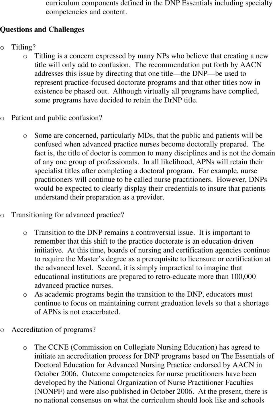 The recommendation put forth by AACN addresses this issue by directing that one title the DNP be used to represent practice-focused doctorate programs and that other titles now in existence be phased