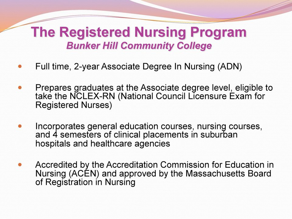 general education courses, nursing courses, and 4 semesters of clinical placements in suburban hospitals and healthcare agencies