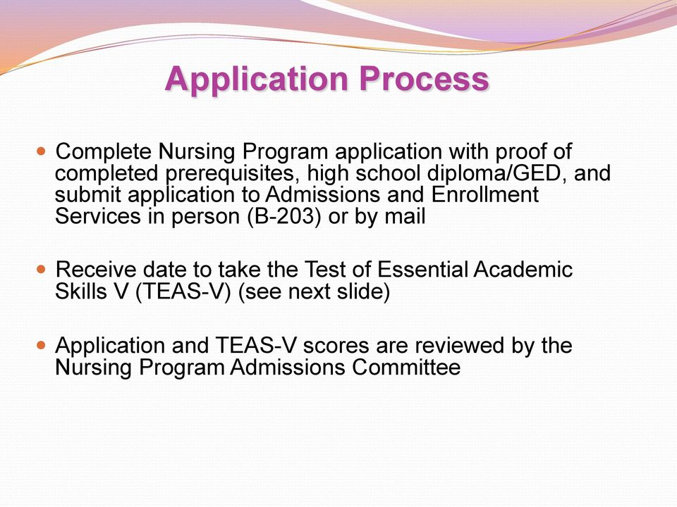 (B-203) or by mail Receive date to take the Test of Essential Academic Skills V (TEAS-V) (see