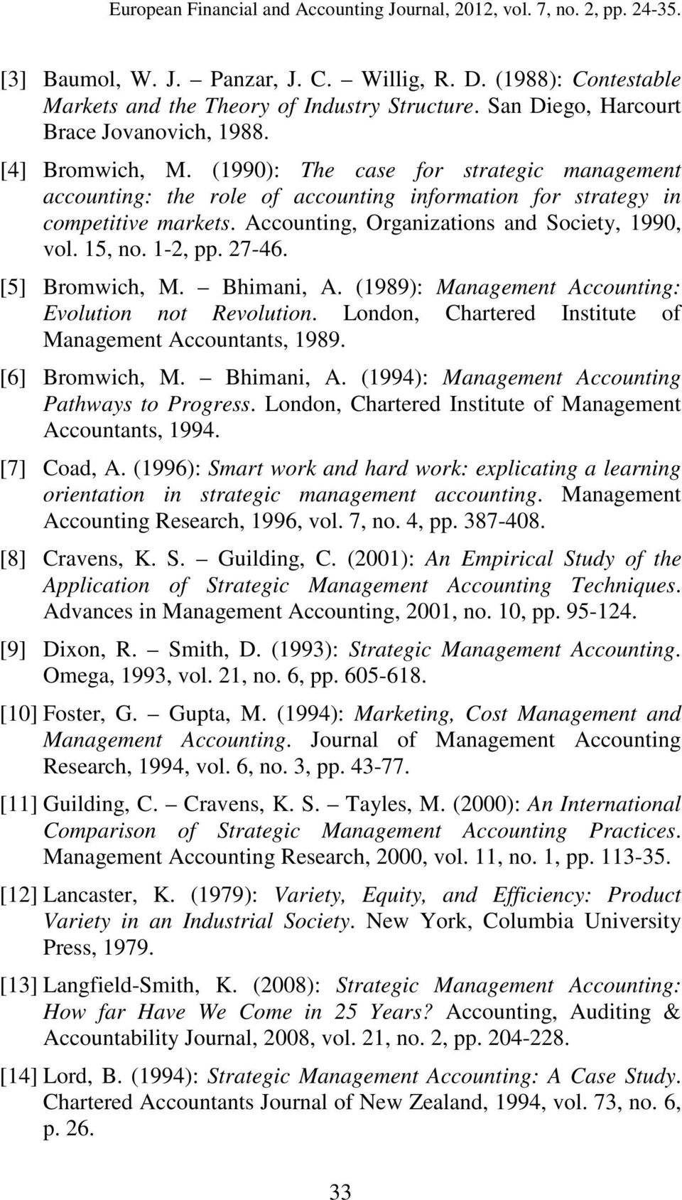 Accounting, Organizations and Society, 1990, vol. 15, no. 1-2, pp. 27-46. [5] Bromwich, M. Bhimani, A. (1989): Management Accounting: Evolution not Revolution.