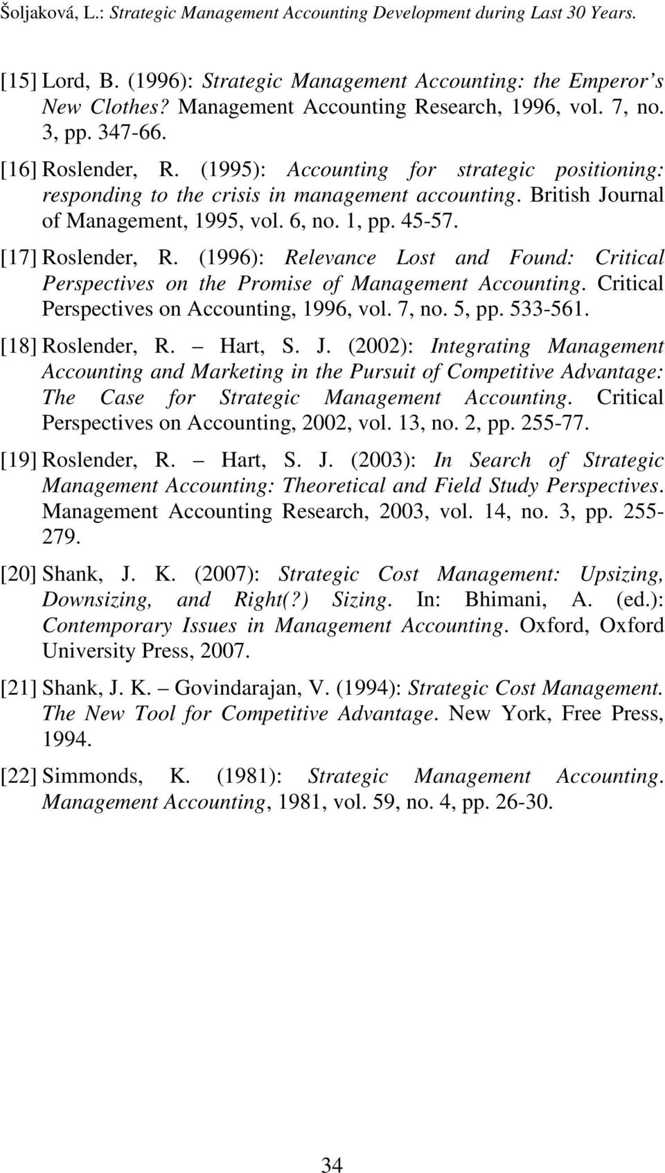 British Journal of Management, 1995, vol. 6, no. 1, pp. 45-57. [17] Roslender, R. (1996): Relevance Lost and Found: Critical Perspectives on the Promise of Management Accounting.