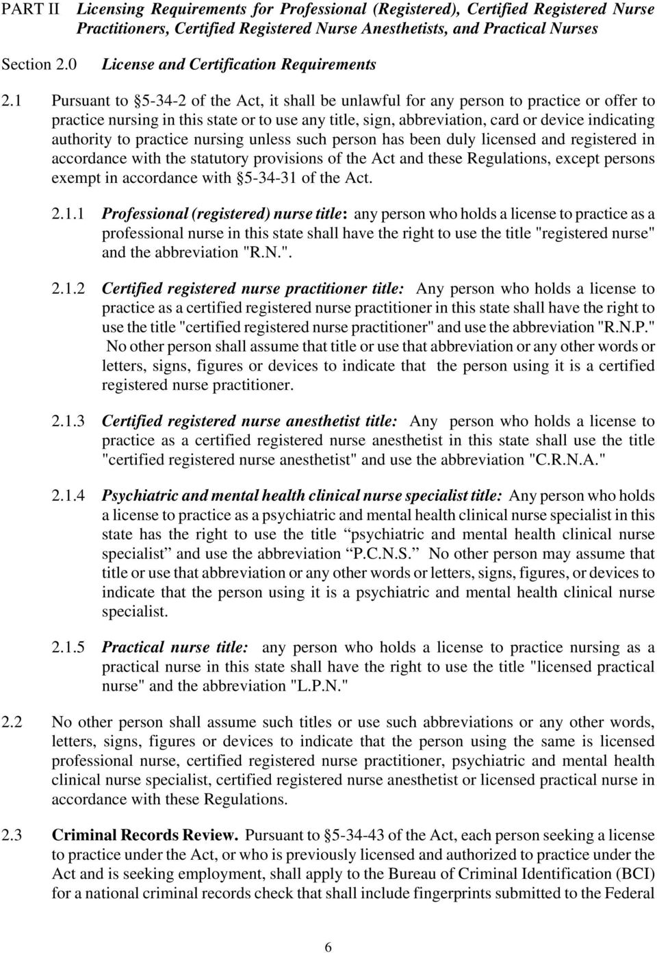 1 Pursuant to 5-34-2 of the Act, it shall be unlawful for any person to practice or offer to practice nursing in this state or to use any title, sign, abbreviation, card or device indicating