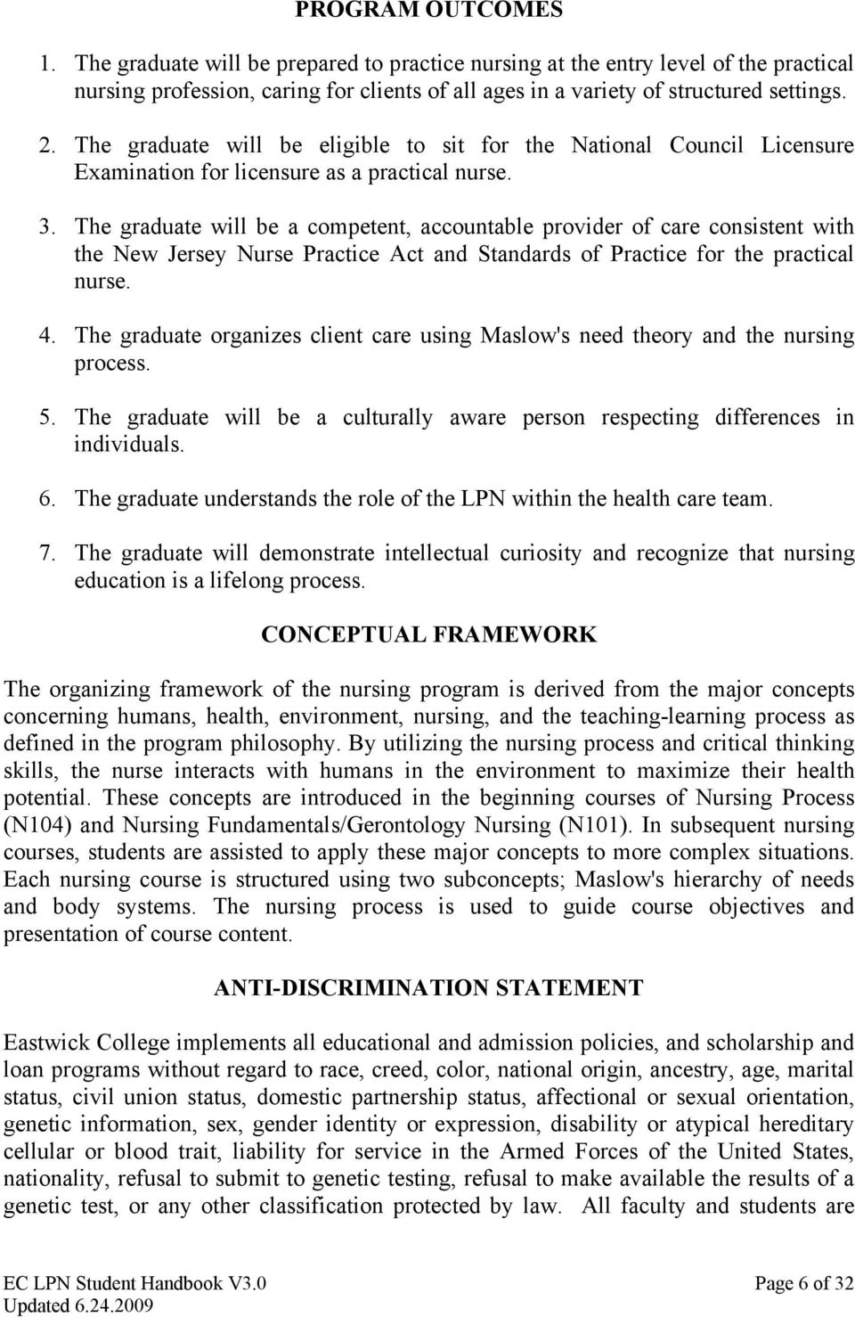 The graduate will be a competent, accountable provider of care consistent with the New Jersey Nurse Practice Act and Standards of Practice for the practical nurse. 4.