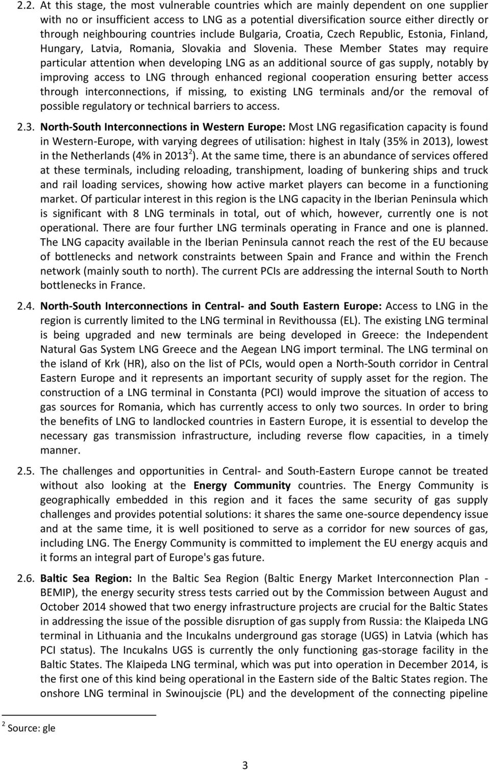 These Member States may require particular attention when developing LNG as an additional source of gas supply, notably by improving access to LNG through enhanced regional cooperation ensuring