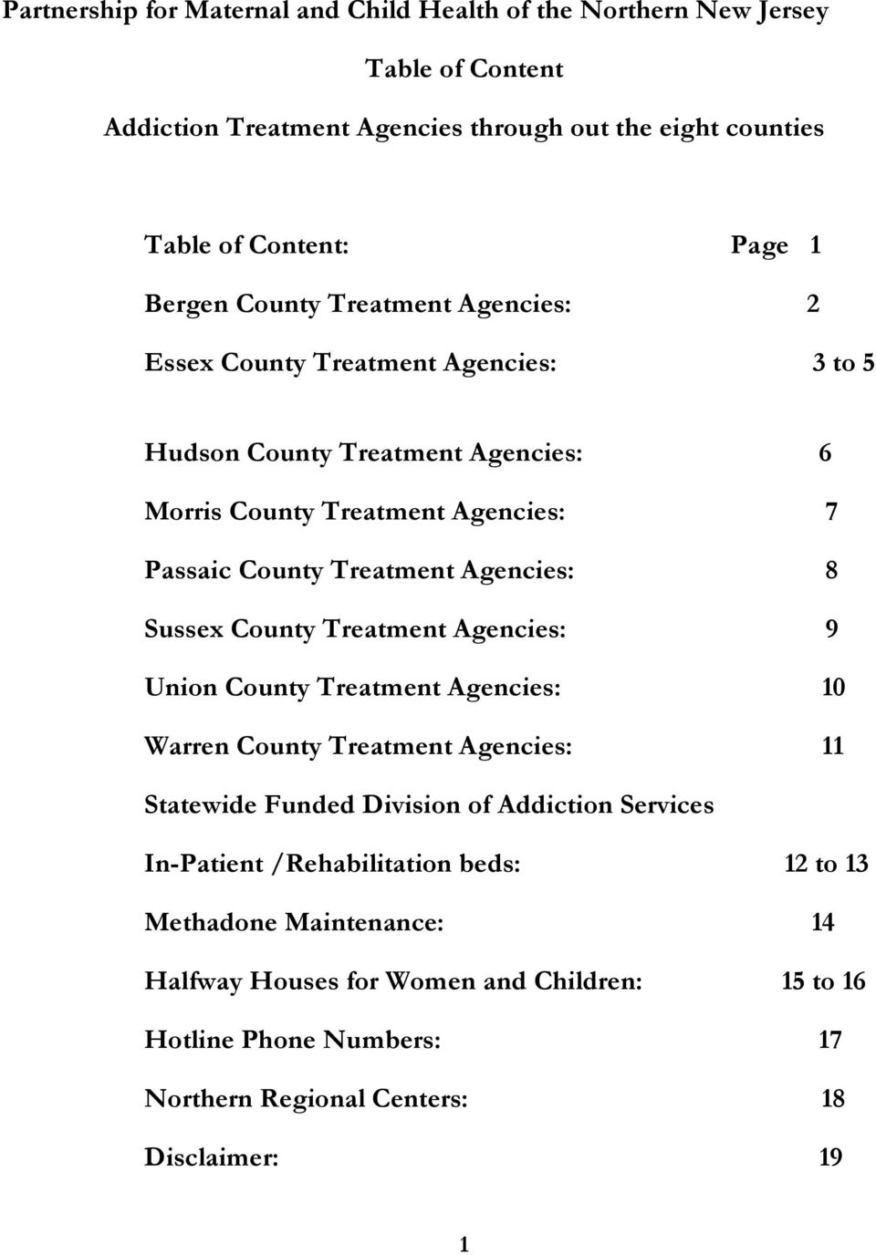 Agencies: 8 Sussex County Treatment Agencies: 9 Union County Treatment Agencies: 10 Warren County Treatment Agencies: 11 Statewide Funded Division of Addiction Services