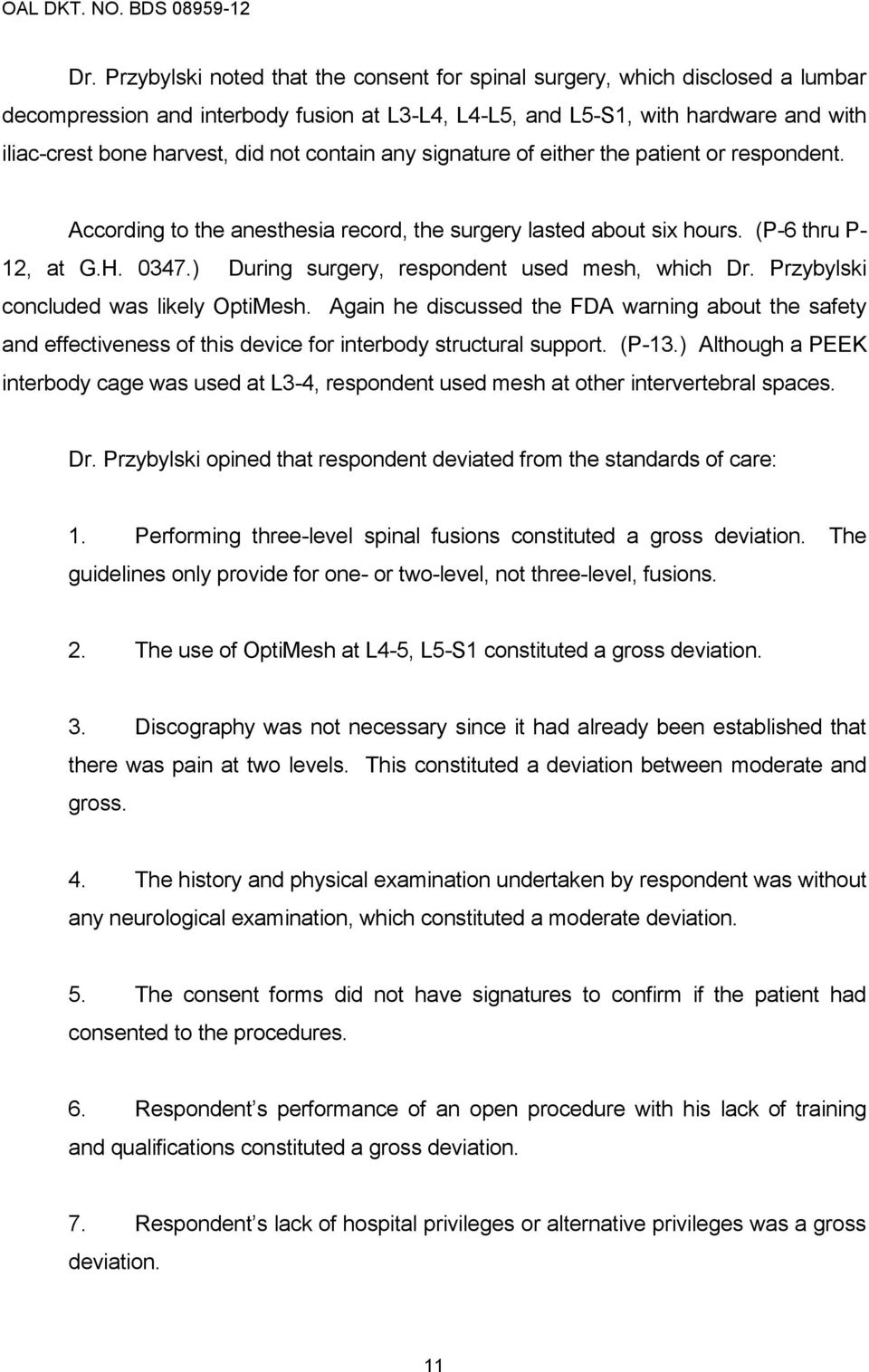 ) During surgery, respondent used mesh, which Dr. Przybylski concluded was likely OptiMesh.