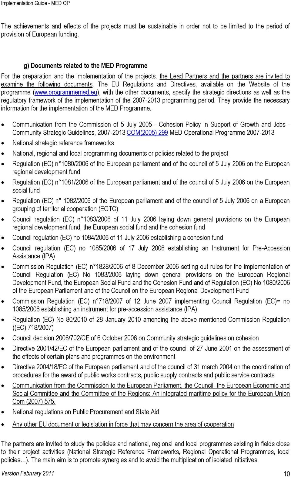 The EU Regulations and Directives, available on the Website of the programme (www.programmemed.