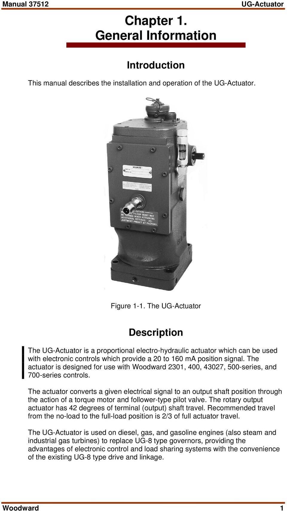 The actuator is designed for use with Woodward 2301, 400, 43027, 500-