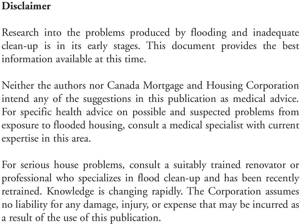 For specific health advice on possible and suspected problems from exposure to flooded housing, consult a medical specialist with current expertise in this area.