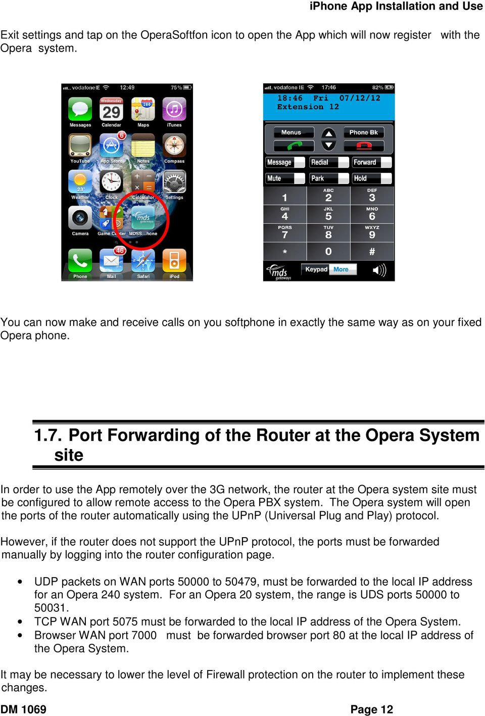 Port Forwarding of the Router at the Opera System site In order to use the App remotely over the 3G network, the router at the Opera system site must be configured to allow remote access to the Opera