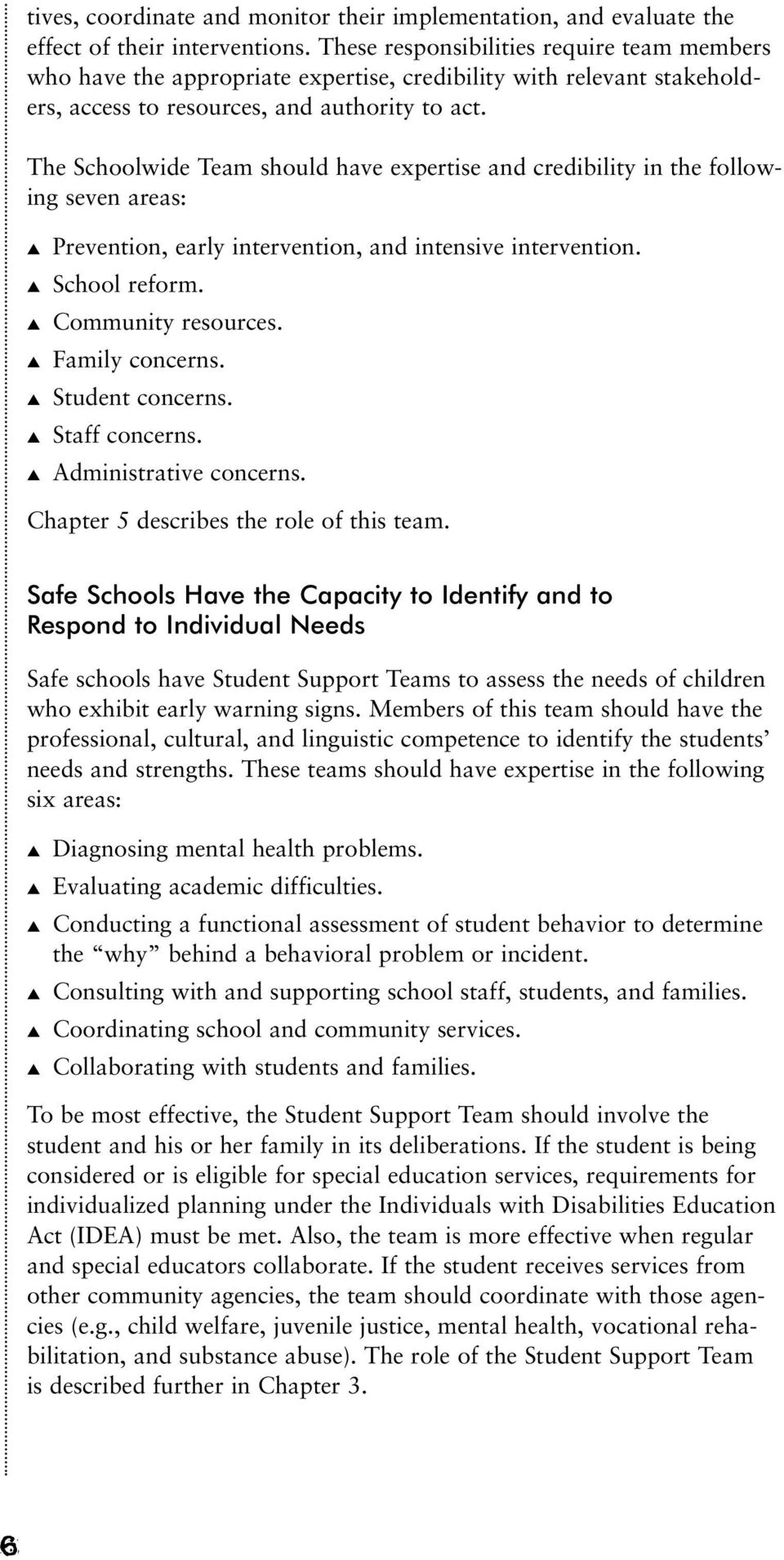 The Schoolwide Team should have expertise and credibility in the following seven areas: Prevention, early intervention, and intensive intervention. School reform. Community resources. Family concerns.