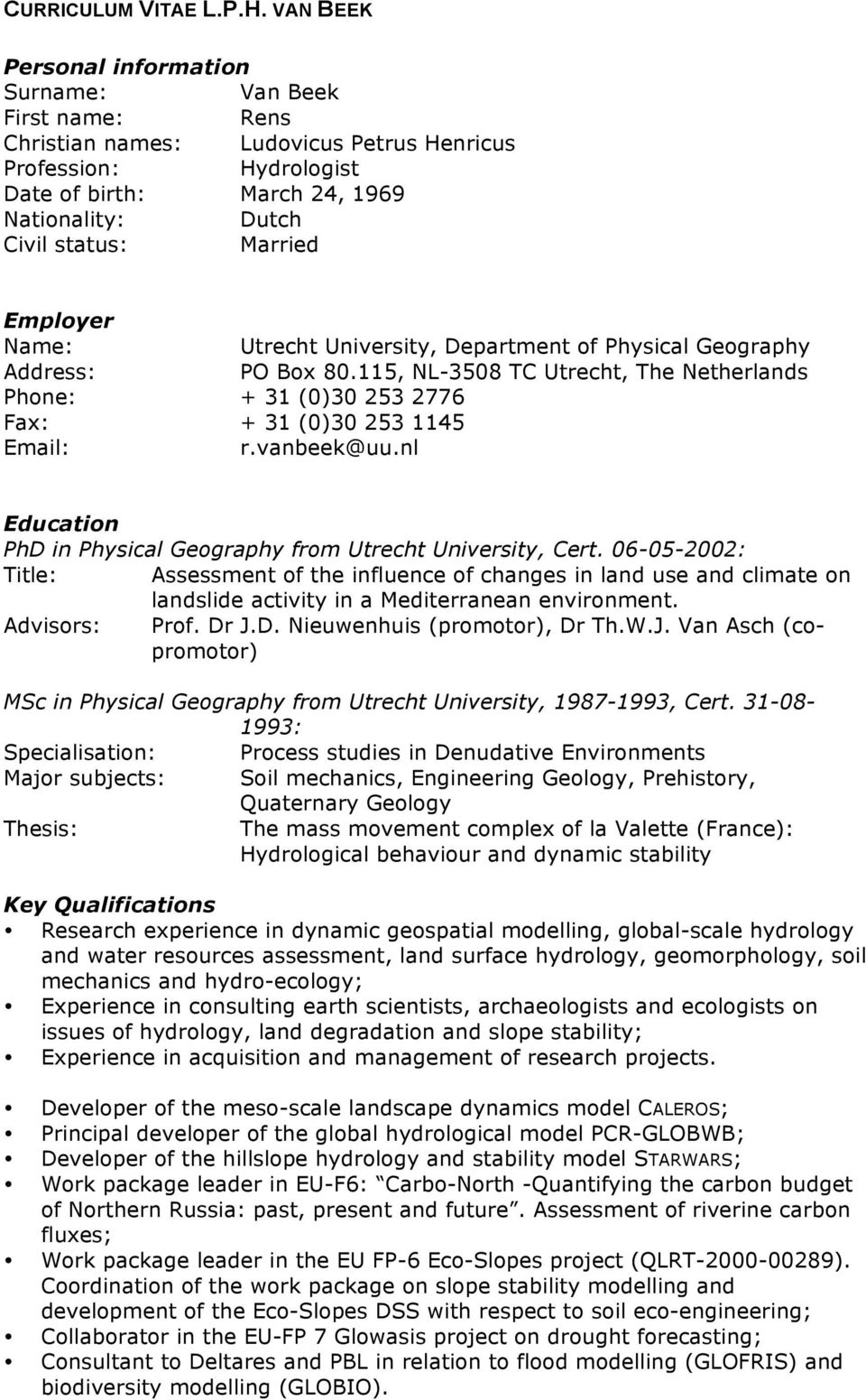 Married Employer Name: Utrecht University, Department of Physical Geography Address: PO Box 80.115, NL-3508 TC Utrecht, The Netherlands Phone: + 31 (0)30 253 2776 Fax: + 31 (0)30 253 1145 Email: r.