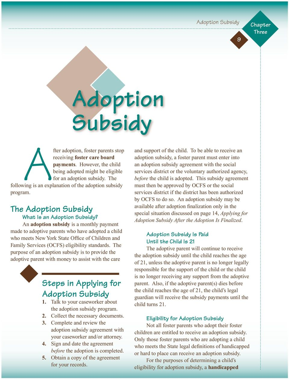An adoption subsidy is a monthly payment made to adoptive parents who have adopted a child who meets New York State Office of Children and Family Services (OCFS) eligibility standards.