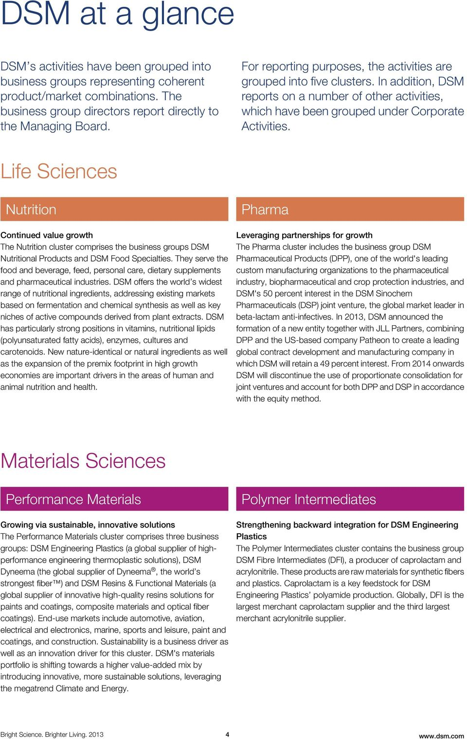 Life Sciences Nutrition Continued value growth The Nutrition cluster comprises the business groups DSM Nutritional Products and DSM Food Specialties.
