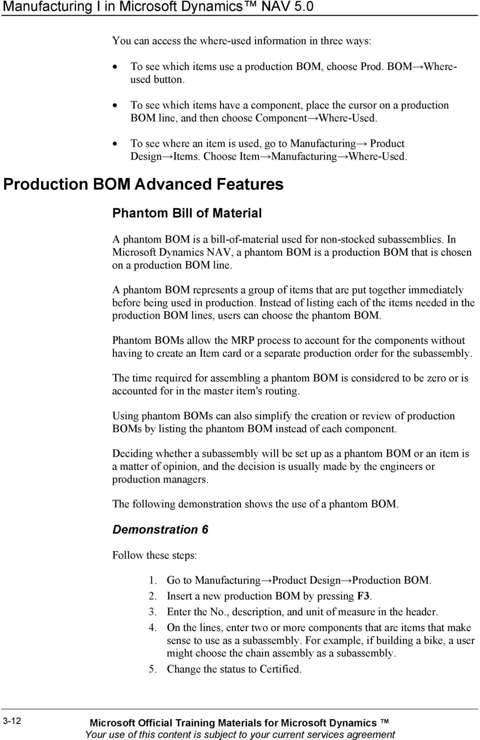 Choose Item Manufacturing Where-Used. Production BOM Advanced Features Phantom Bill of Material A phantom BOM is a bill-of-material used for non-stocked subassemblies.