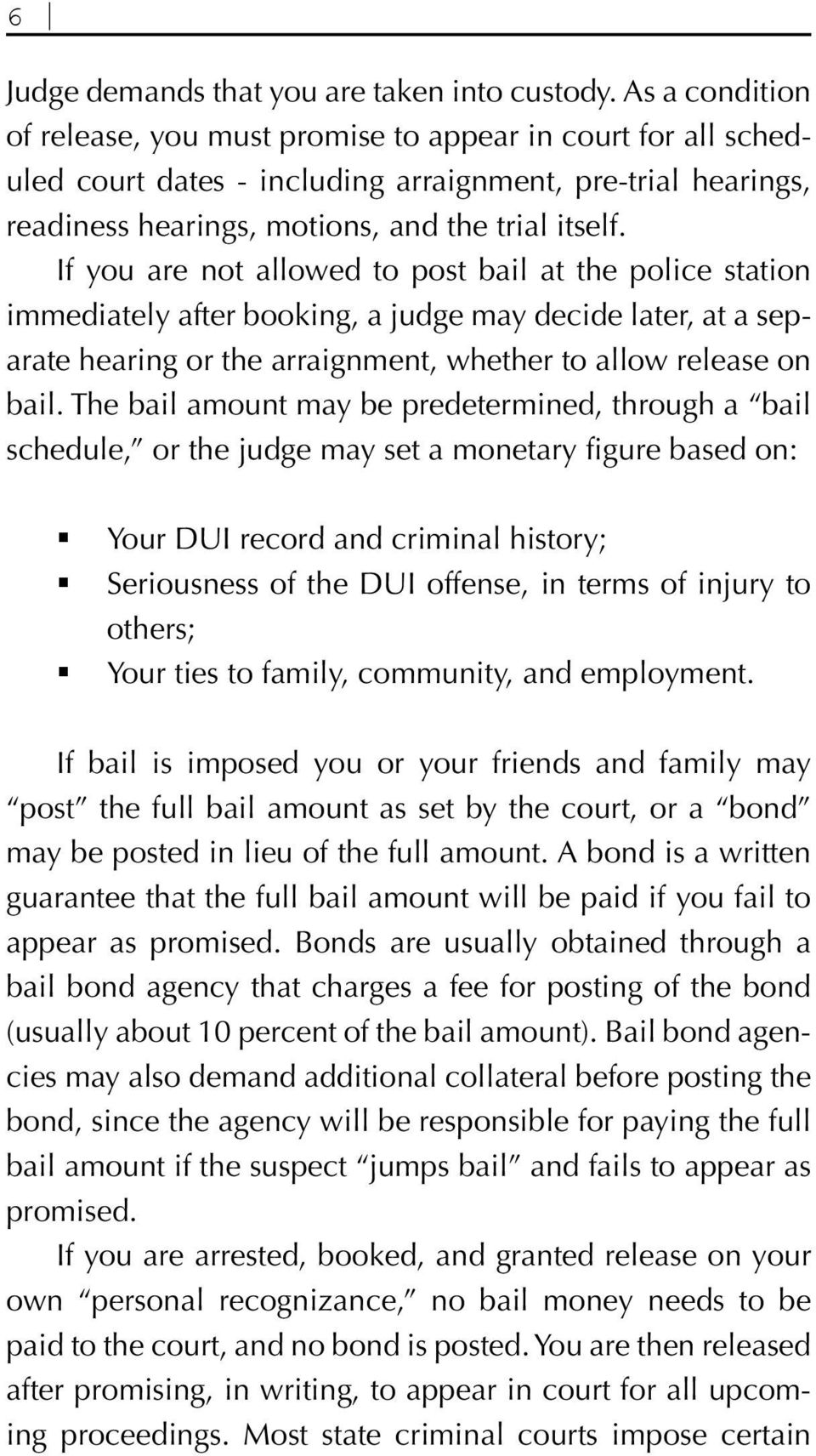 If you are not allowed to post bail at the police station immediately after booking, a judge may decide later, at a separate hearing or the arraignment, whether to allow release on bail.
