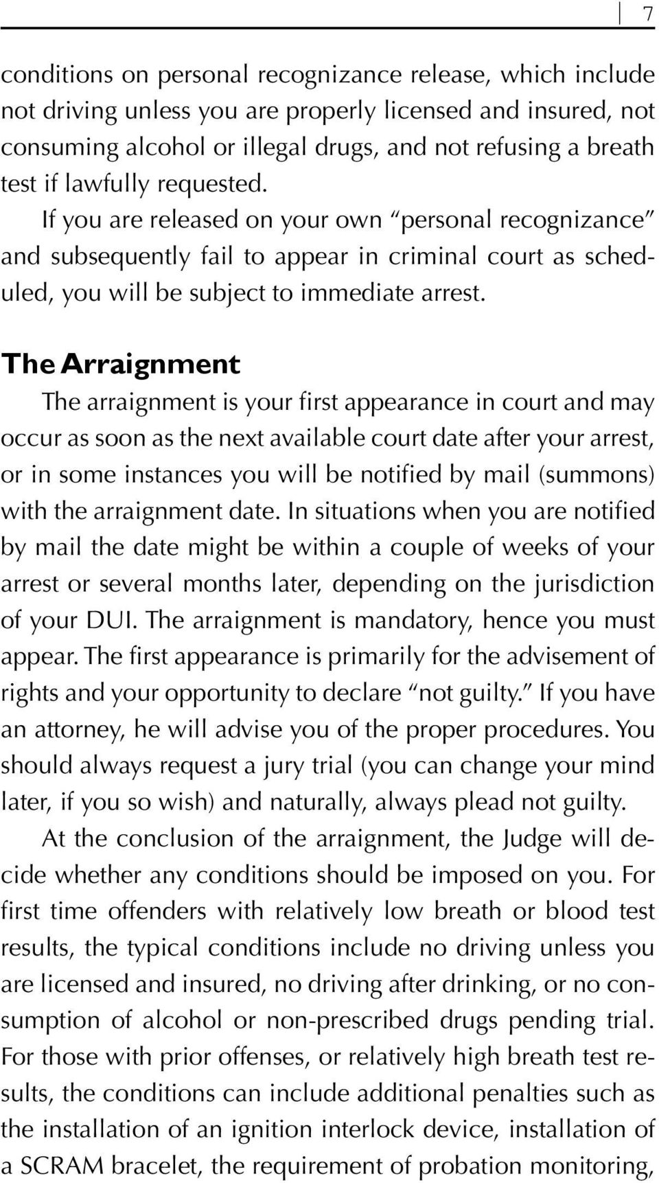 The Arraignment The arraignment is your first appearance in court and may occur as soon as the next available court date after your arrest, or in some instances you will be notified by mail (summons)