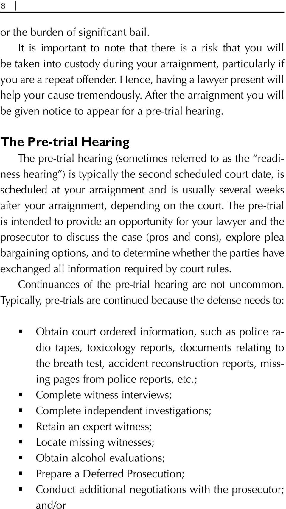 The Pre-trial Hearing The pre-trial hearing (sometimes referred to as the readiness hearing ) is typically the second scheduled court date, is scheduled at your arraignment and is usually several