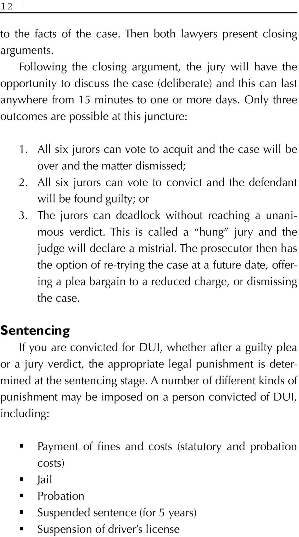 Only three outcomes are possible at this juncture: 1. All six jurors can vote to acquit and the case will be over and the matter dismissed; 2.