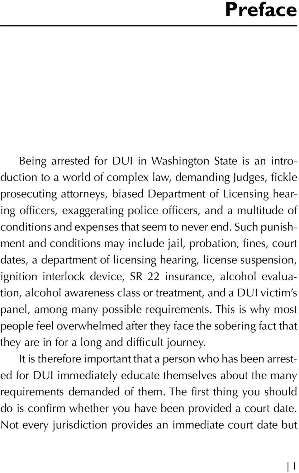 Such punishment and conditions may include jail, probation, fines, court dates, a department of licensing hearing, license suspension, ignition interlock device, SR 22 insurance, alcohol evaluation,