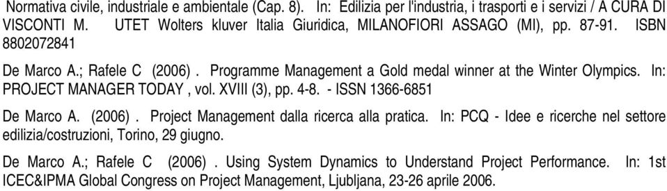Programme Management a Gold medal winner at the Winter Olympics. In: PROJECT MANAGER TODAY, vol. XVIII (3), pp. 4-8. - ISSN 1366-6851 De Marco A. (2006).