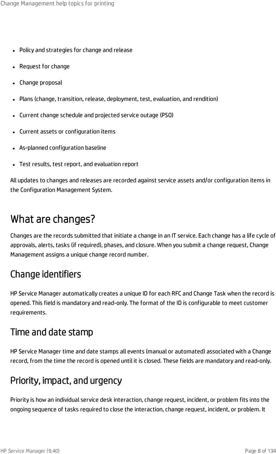 service assets and/or configuration items in the Configuration Management System. What are changes? Changes are the records submitted that initiate a change in an IT service.