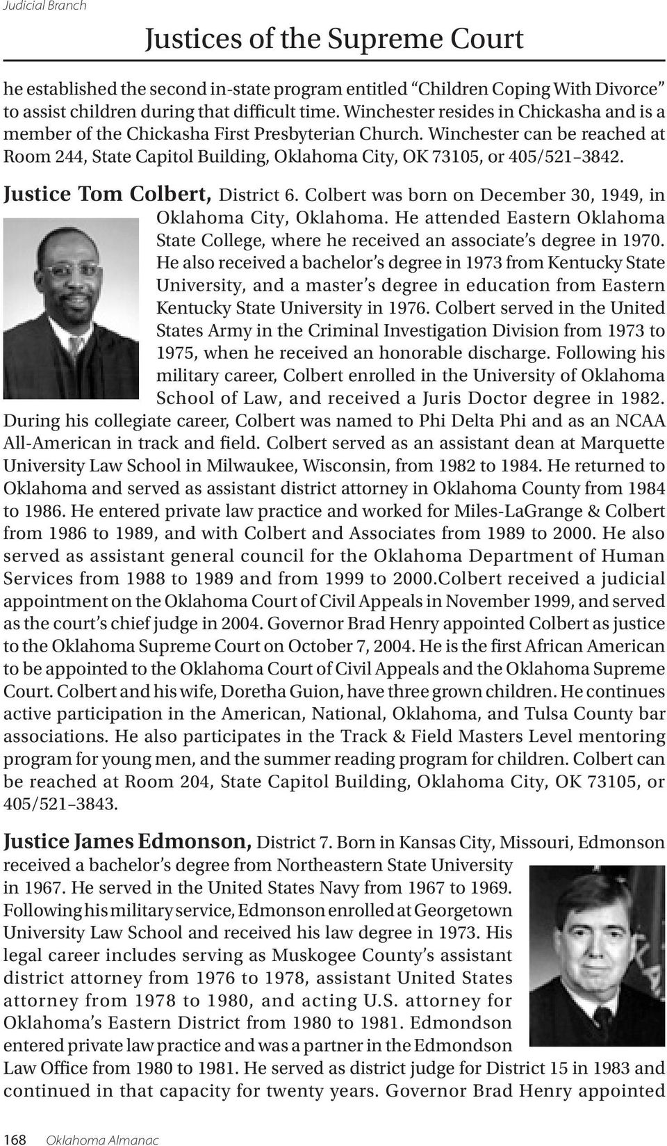 Justice Tom Colbert, District 6. Colbert was born on December 30, 1949, in Oklahoma City, Oklahoma. He attended Eastern Oklahoma State College, where he received an associate s degree in 1970.