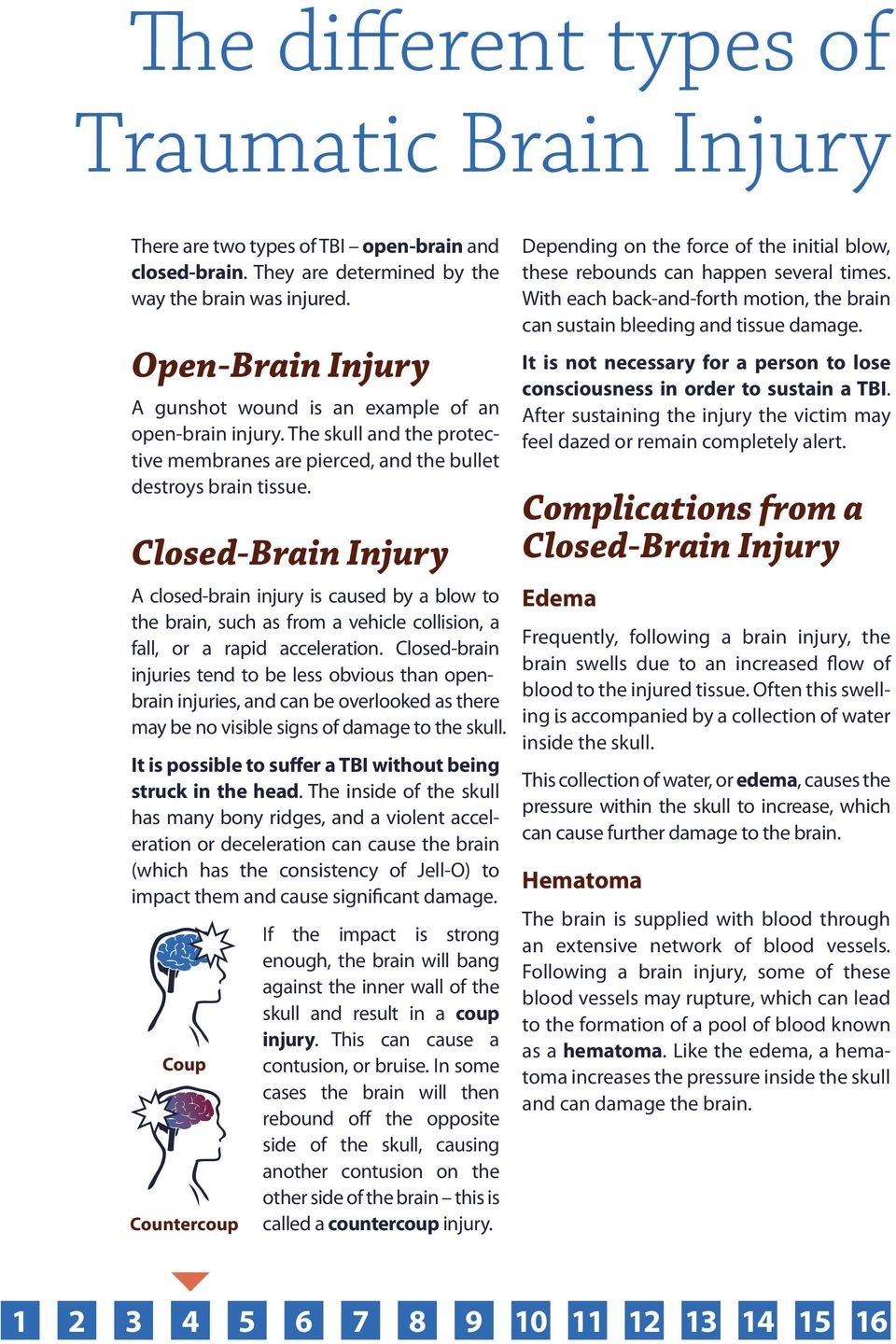 Closed-Brain Injury A closed-brain injury is caused by a blow to the brain, such as from a vehicle collision, a fall, or a rapid acceleration.