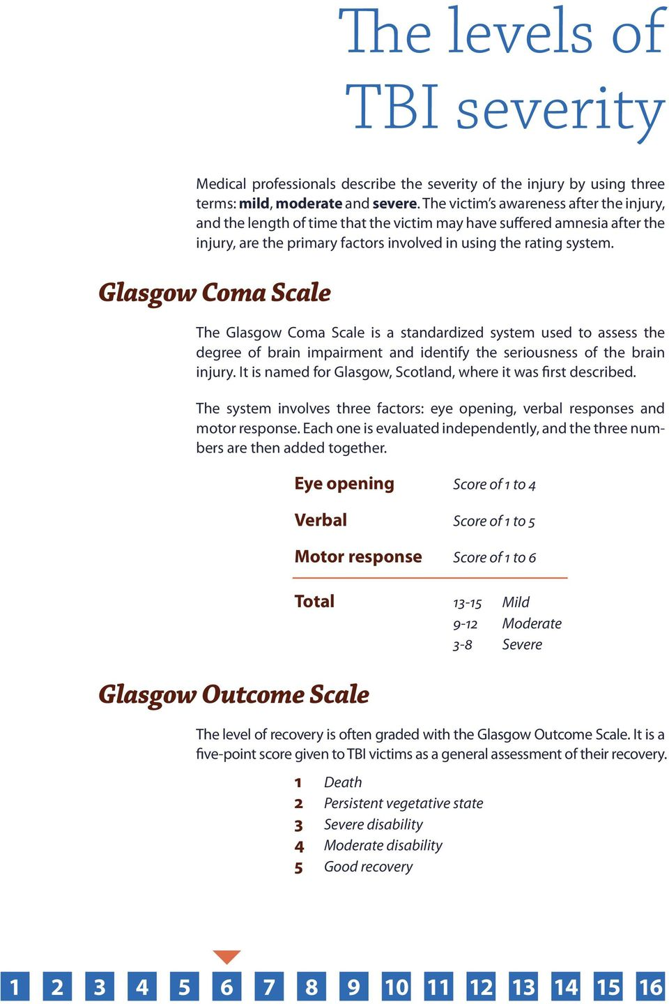 Glasgow Coma Scale The Glasgow Coma Scale is a standardized system used to assess the degree of brain impairment and identify the seriousness of the brain injury.