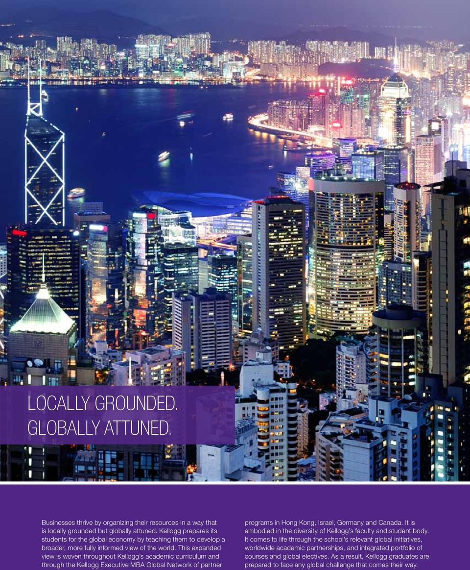 This expanded view is woven throughout Kellogg s academic curriculum and through the Kellogg Executive MBA Global Network of partner programs in Hong Kong, Israel, Germany and Canada.