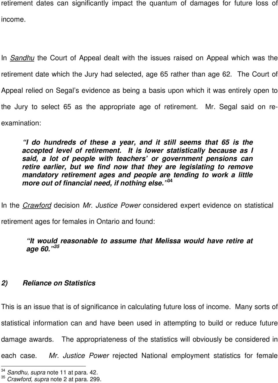 The Court of Appeal relied on Segal s evidence as being a basis upon which it was entirely open to the Jury to select 65 as the appropriate age of retirement. Mr.