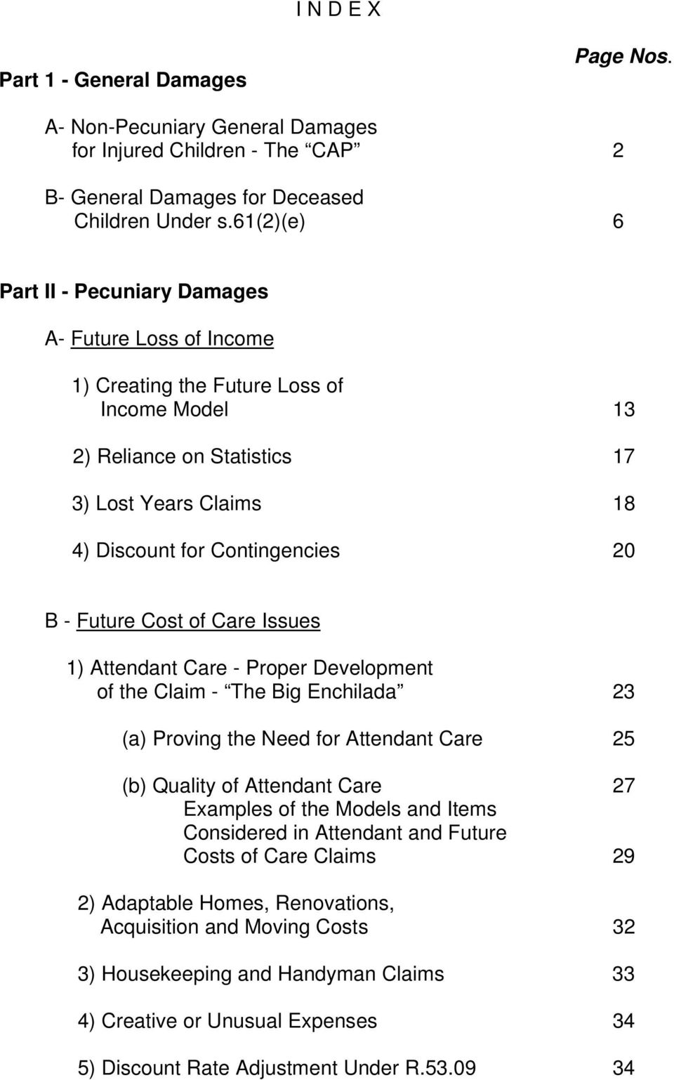 - Future Cost of Care Issues 1) Attendant Care - Proper Development of the Claim - The Big Enchilada 23 (a) Proving the Need for Attendant Care 25 (b) Quality of Attendant Care 27 Examples of the