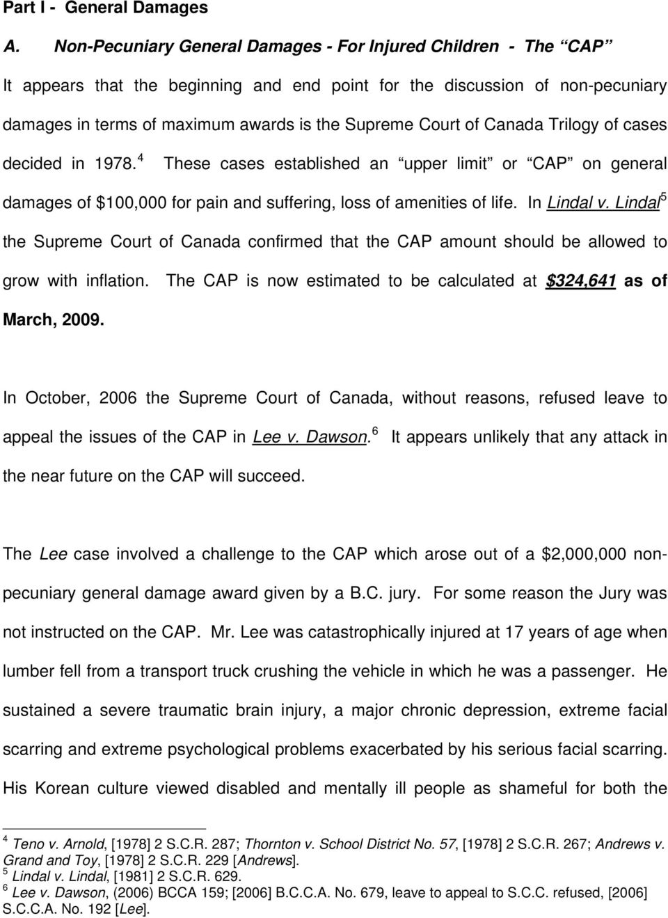 of Canada Trilogy of cases decided in 1978. 4 These cases established an upper limit or CAP on general damages of $100,000 for pain and suffering, loss of amenities of life. In Lindal v.