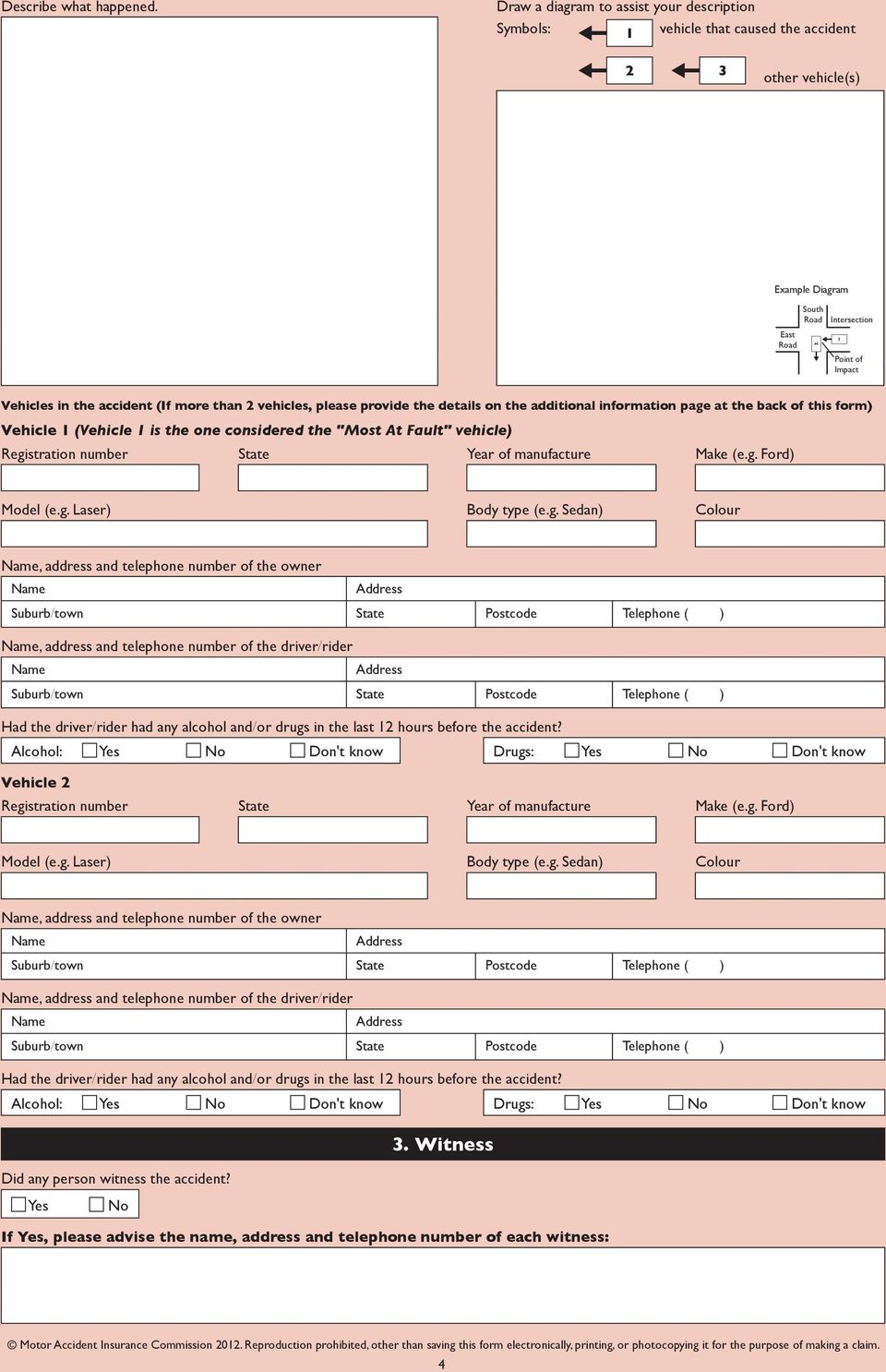 "(If more than 2 vehicles, please provide the details on the additional information page at the back of this form) Vehicle 1 (Vehicle 1 is the one considered the ""Most At Fault"" vehicle) Registration"