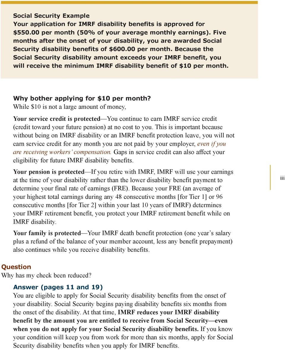 Because the Social Security disability amount exceeds your IMRF benefit, you will receive the minimum IMRF disability benefit of $10 per month. Why bother applying for $10 per month?