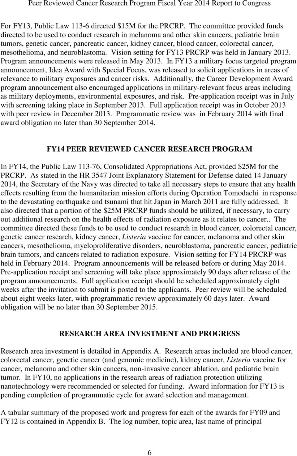 colorectal cancer, mesothelioma, and neuroblastoma. Vision setting for FY13 PRCRP was held in January 2013. Program announcements were released in May 2013.