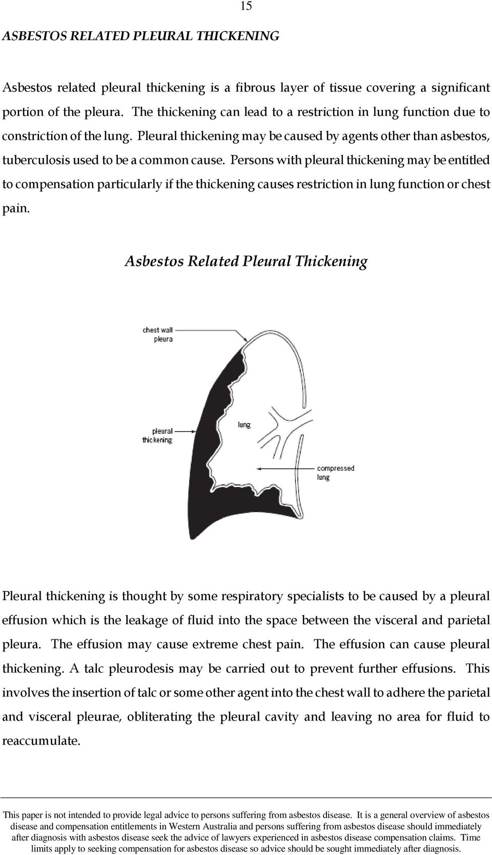 Persons with pleural thickening may be entitled to compensation particularly if the thickening causes restriction in lung function or chest pain.