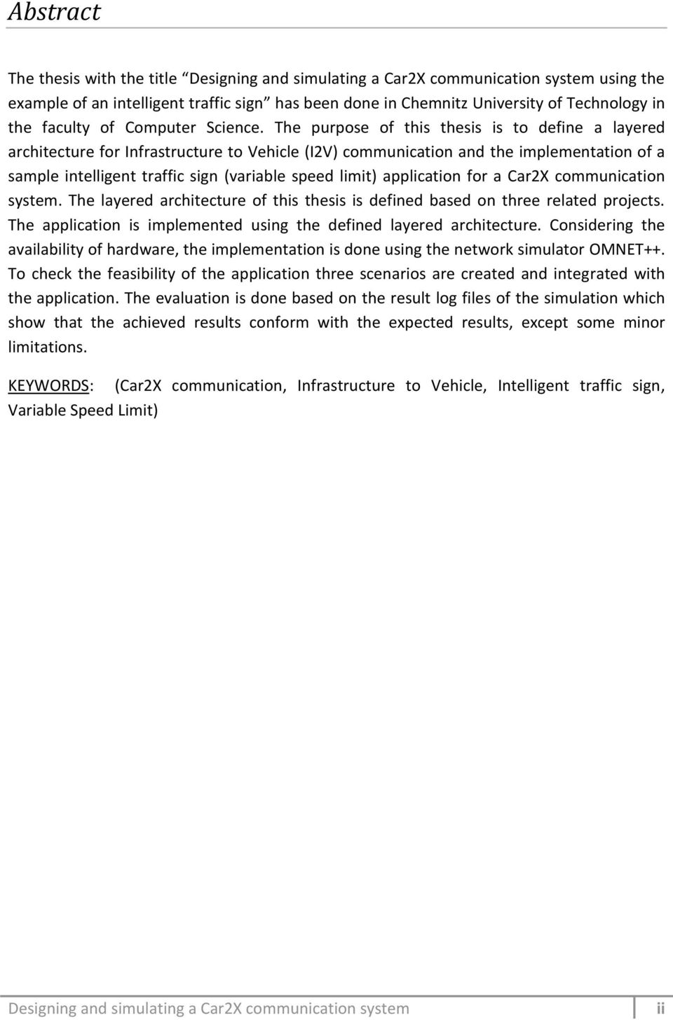 The purpose of this thesis is to define a layered architecture for Infrastructure to Vehicle (I2V) communication and the implementation of a sample intelligent traffic sign (variable speed limit)