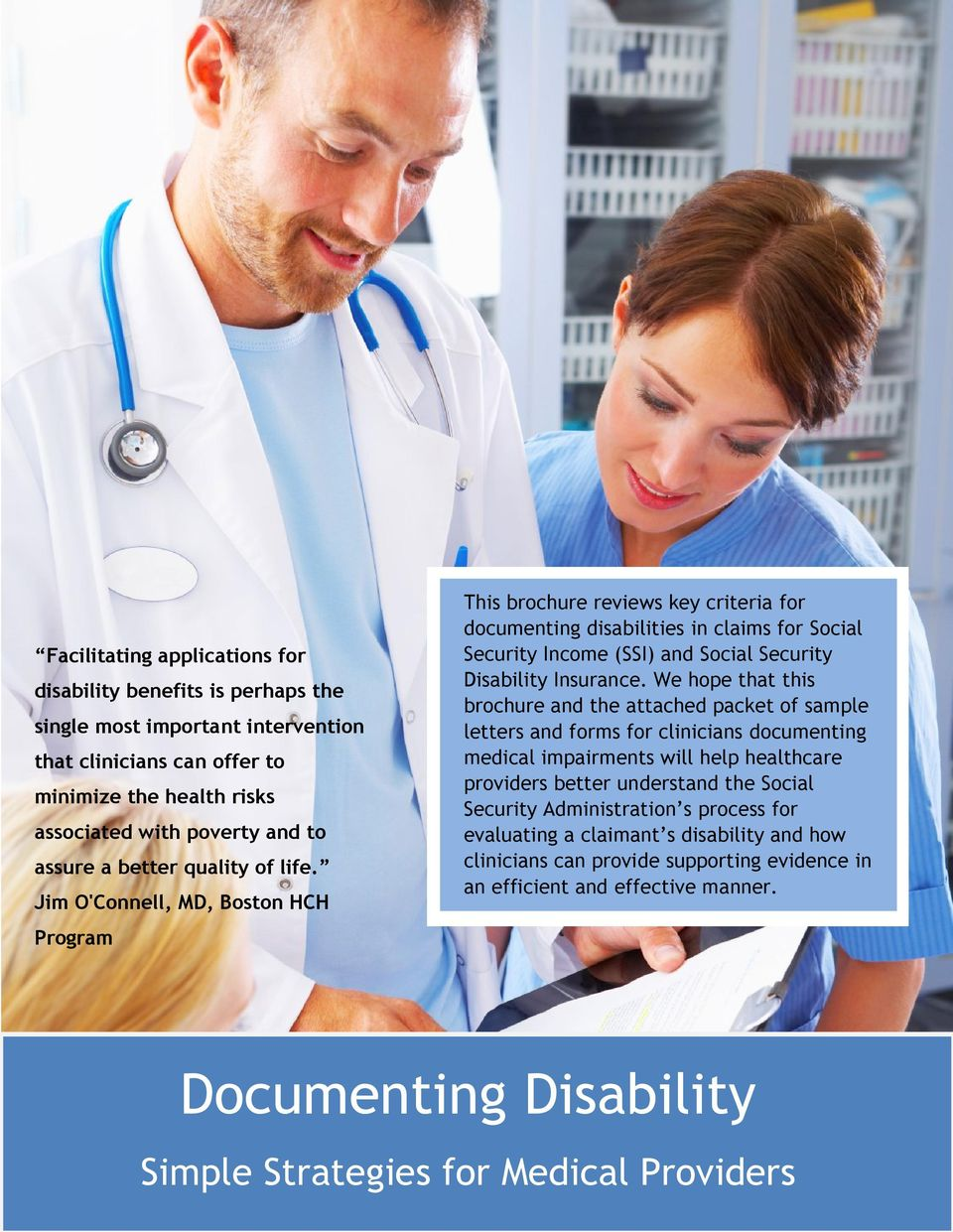 Jim O'Connell, MD, Boston HCH Program This brochure reviews key criteria for documenting disabilities in claims for Social Security Income (SSI) and Social Security Disability Insurance.